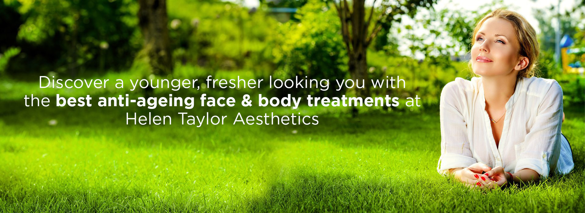 Discover a younger fresher looking you with the best anti ageing face body treatments at Helen Taylor Aesthetics banner